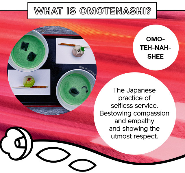 What is Omotenashi? The Japanese practice of selfless service. Bestowing compassion and empathy and showing the utmost respect.