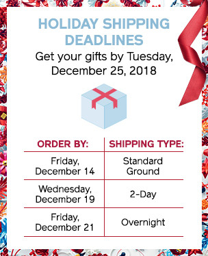 Holiday shipping deadlines. Get your gifts by Tuesday, December 25, 2018