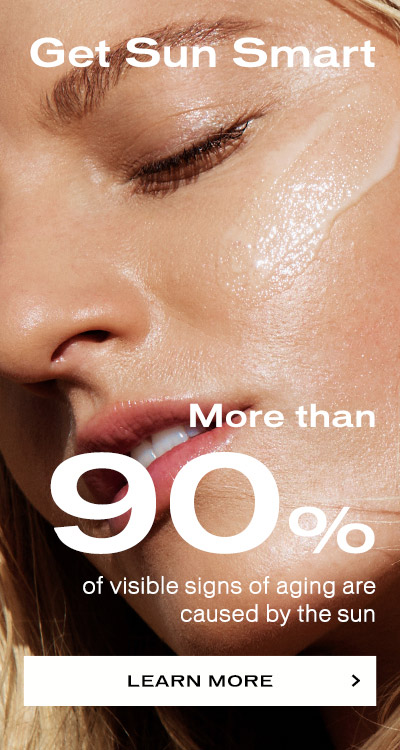 Get Sun Smart! More than 90% of visible signs of aging are caused by the sun.