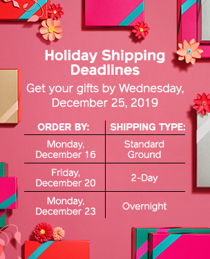 Holiday shipping deadlines. Get your gifts by Wednesday, December 25, 2019